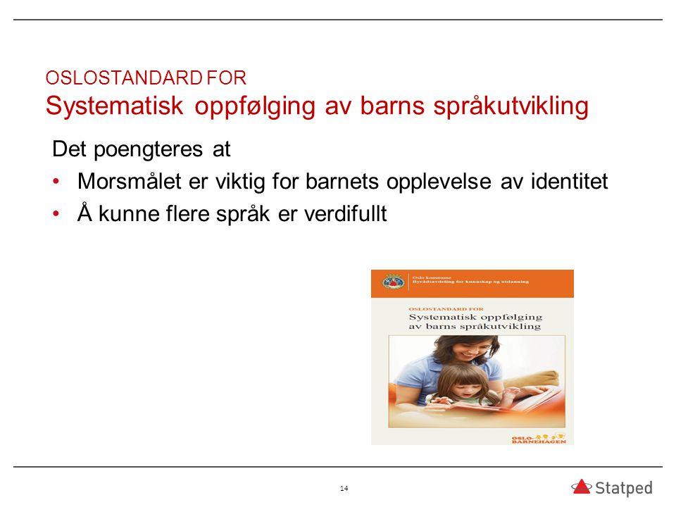 OSLOSTANDARD FOR Systematisk oppfølging av barns språkutvikling Det poengteres at Morsmålet er viktig for barnets opplevelse av identitet Å kunne fler