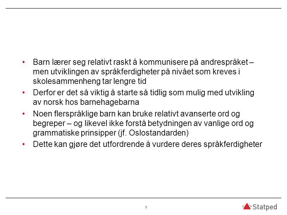 Barnets kompetanse i hjemmespråket/ene ( Wagner 2011) Er barnet født i Norge.