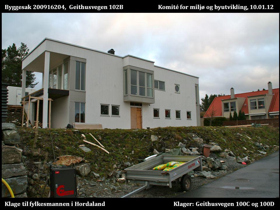 Byggesak 200916204, Geithusvegen 102B Komité for miljø og byutvikling, 10.01.12 Klage til fylkesmannen i Hordaland Klager: Geithusvegen 100C og 100D