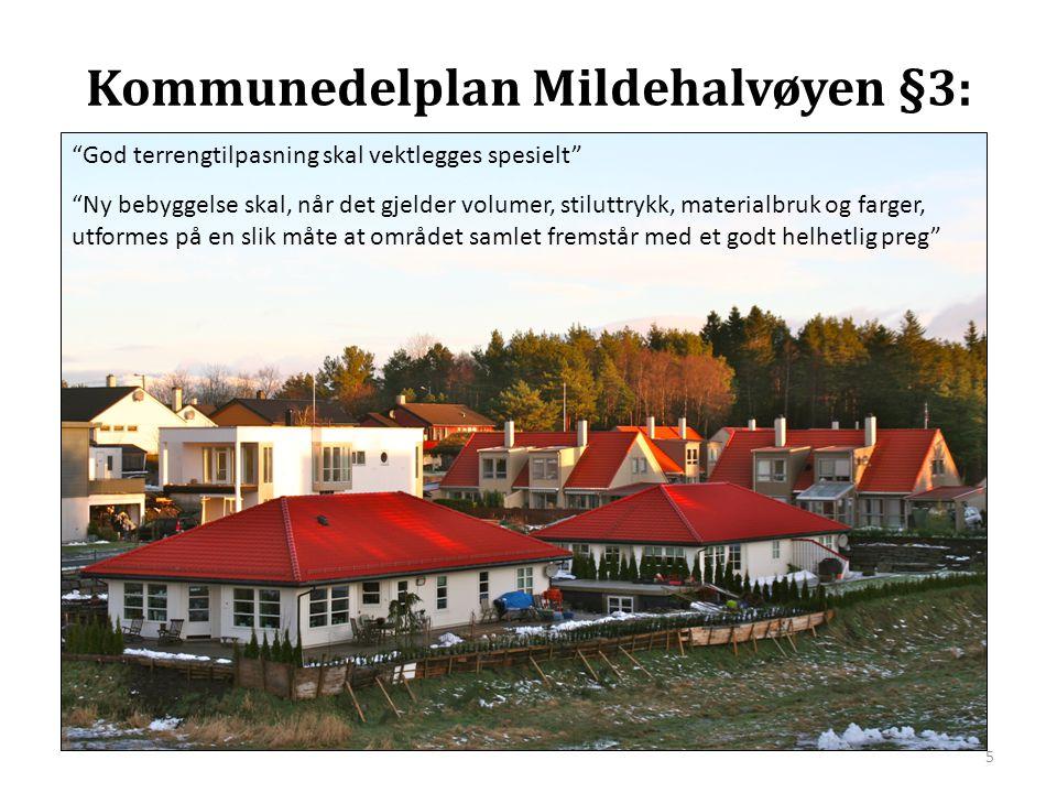 """Kommunedelplan Mildehalvøyen §3: """"God terrengtilpasning skal vektlegges spesielt"""" """"Ny bebyggelse skal, når det gjelder volumer, stiluttrykk, materialb"""