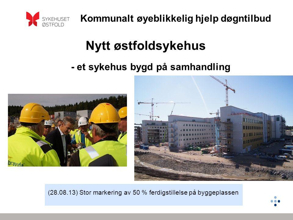 Kommunalt øyeblikkelig hjelp døgntilbud Nytt østfoldsykehus - et sykehus bygd på samhandling (28.08.13) Stor markering av 50 % ferdigstillelse på byggeplassen