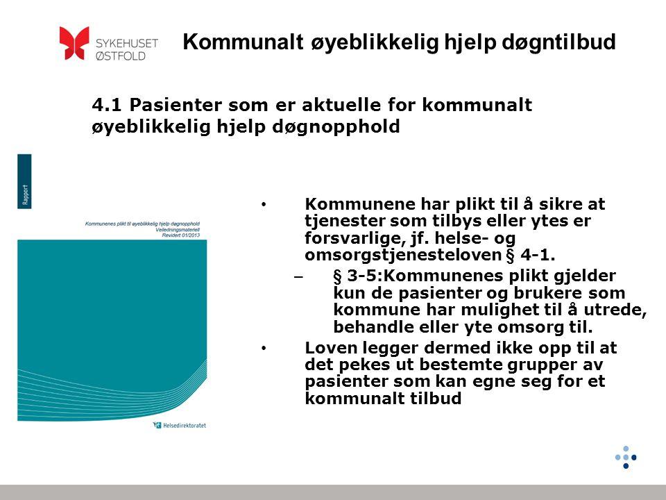 Kommunalt øyeblikkelig hjelp døgntilbud 4.1 Pasienter som er aktuelle for kommunalt øyeblikkelig hjelp døgnopphold Kommunene har plikt til å sikre at tjenester som tilbys eller ytes er forsvarlige, jf.