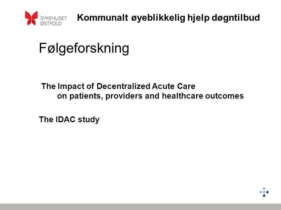 Kommunalt øyeblikkelig hjelp døgntilbud Følgeforskning The Impact of Decentralized Acute Care on patients, providers and healthcare outcomes The IDAC study