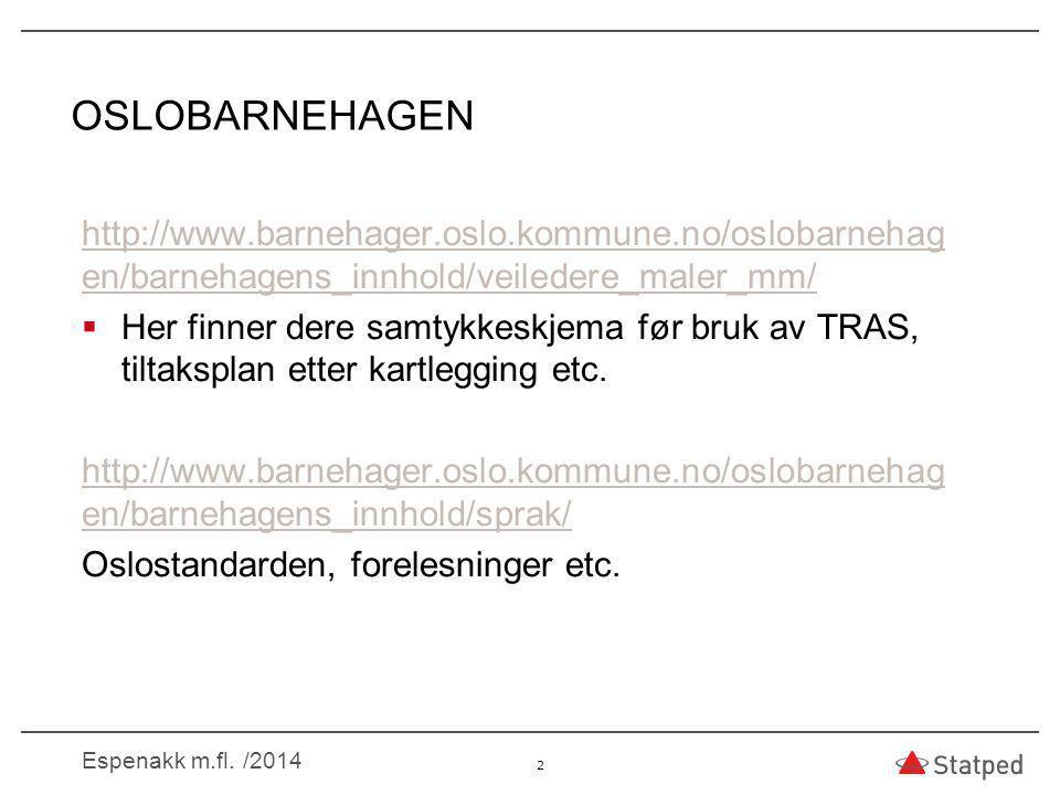 OSLOBARNEHAGEN http://www.barnehager.oslo.kommune.no/oslobarnehag en/barnehagens_innhold/veiledere_maler_mm/  Her finner dere samtykkeskjema før bruk av TRAS, tiltaksplan etter kartlegging etc.