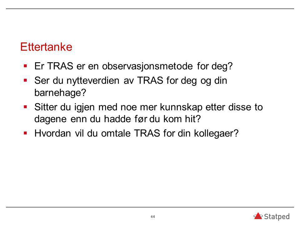 Ettertanke  Er TRAS er en observasjonsmetode for deg.
