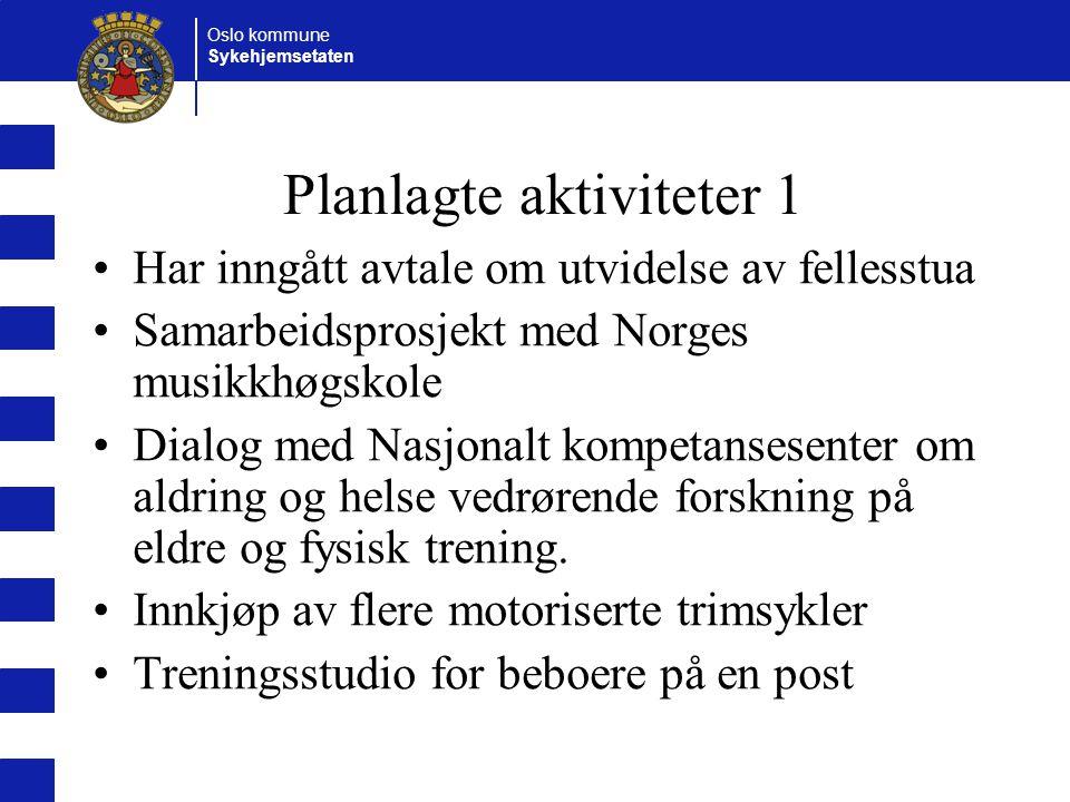 Oslo kommune Sykehjemsetaten Planlagte aktiviteter 1 Har inngått avtale om utvidelse av fellesstua Samarbeidsprosjekt med Norges musikkhøgskole Dialog med Nasjonalt kompetansesenter om aldring og helse vedrørende forskning på eldre og fysisk trening.