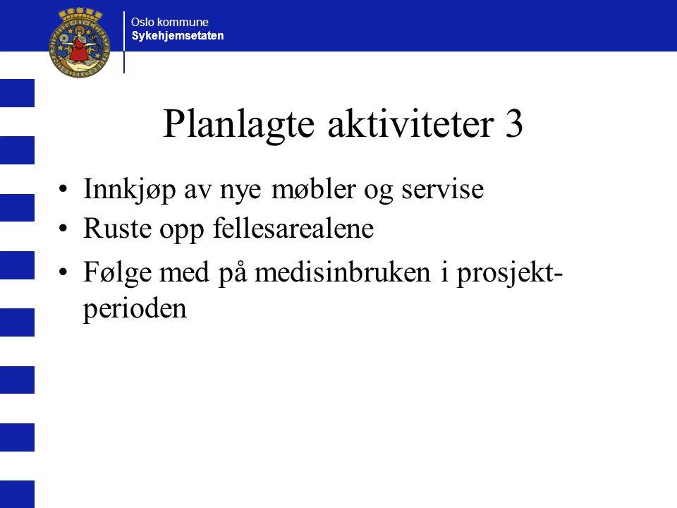 Oslo kommune Sykehjemsetaten Planlagte aktiviteter 3 Innkjøp av nye møbler og servise Ruste opp fellesarealene Følge med på medisinbruken i prosjekt- perioden