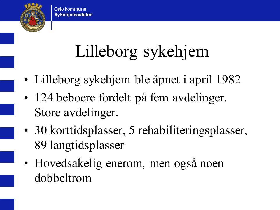 Oslo kommune Sykehjemsetaten Lilleborg sykehjem Lilleborg sykehjem ble åpnet i april 1982 124 beboere fordelt på fem avdelinger.