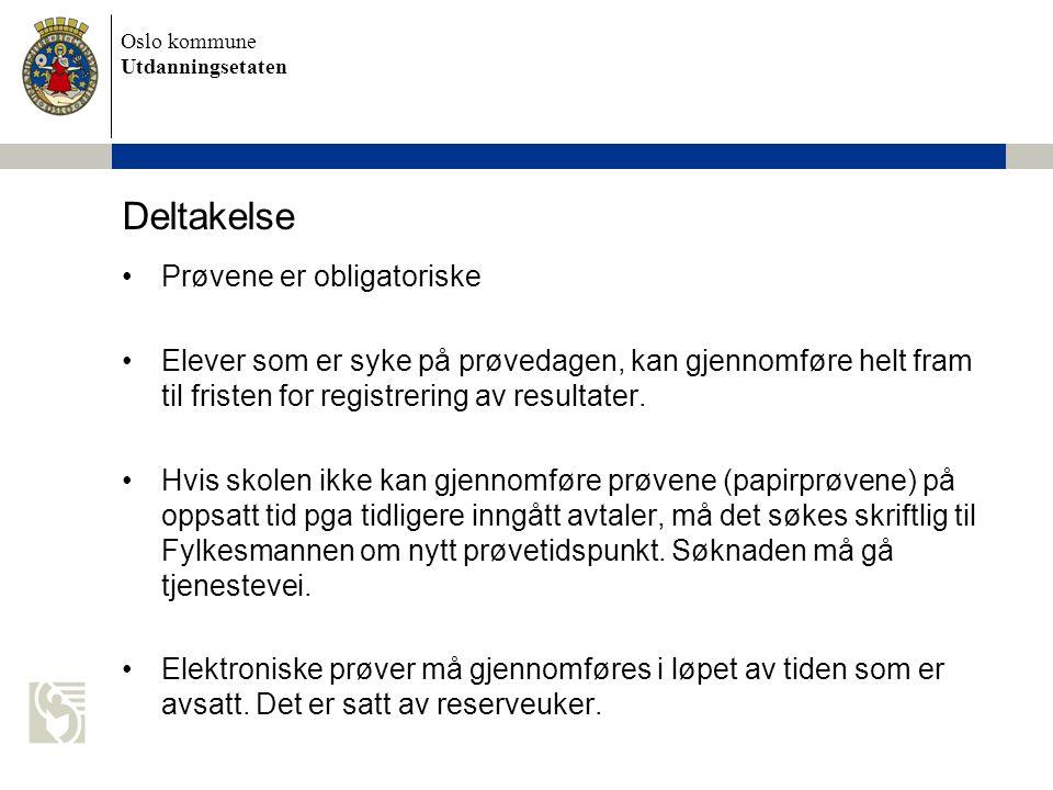 Oslo kommune Utdanningsetaten Deltakelse Prøvene er obligatoriske Elever som er syke på prøvedagen, kan gjennomføre helt fram til fristen for registre