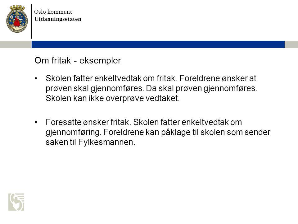 Oslo kommune Utdanningsetaten Om fritak - eksempler Skolen fatter enkeltvedtak om fritak. Foreldrene ønsker at prøven skal gjennomføres. Da skal prøve