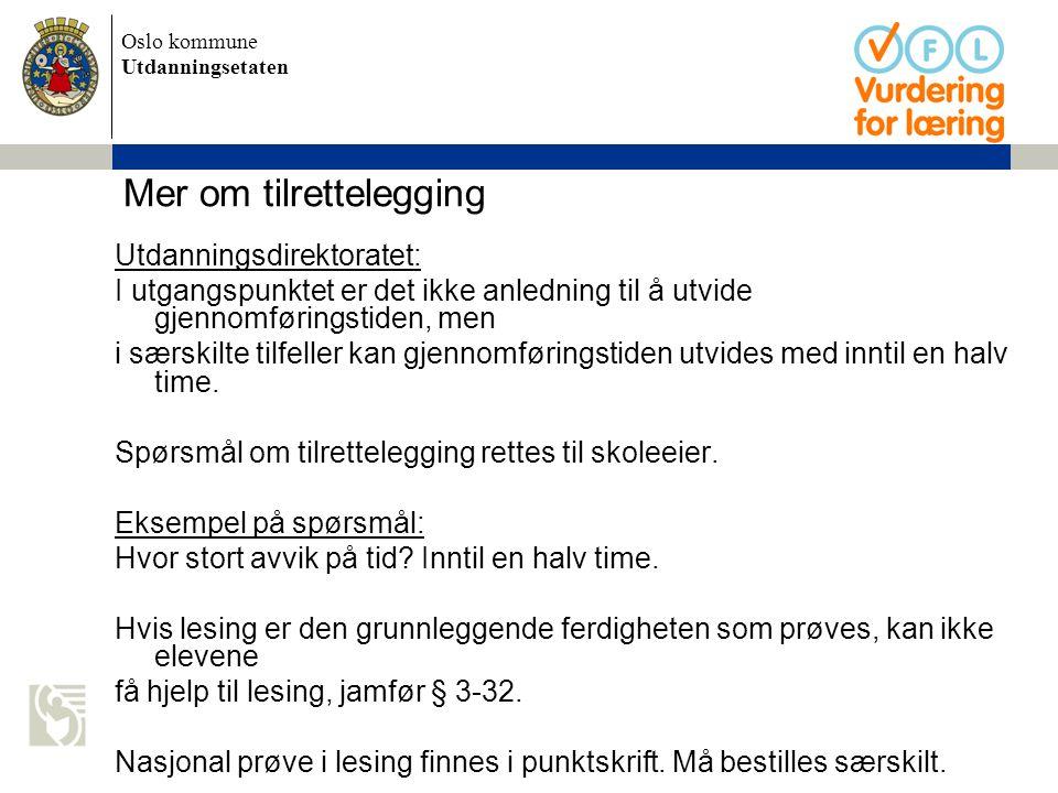 Oslo kommune Utdanningsetaten Mer om tilrettelegging Utdanningsdirektoratet: I utgangspunktet er det ikke anledning til å utvide gjennomføringstiden,