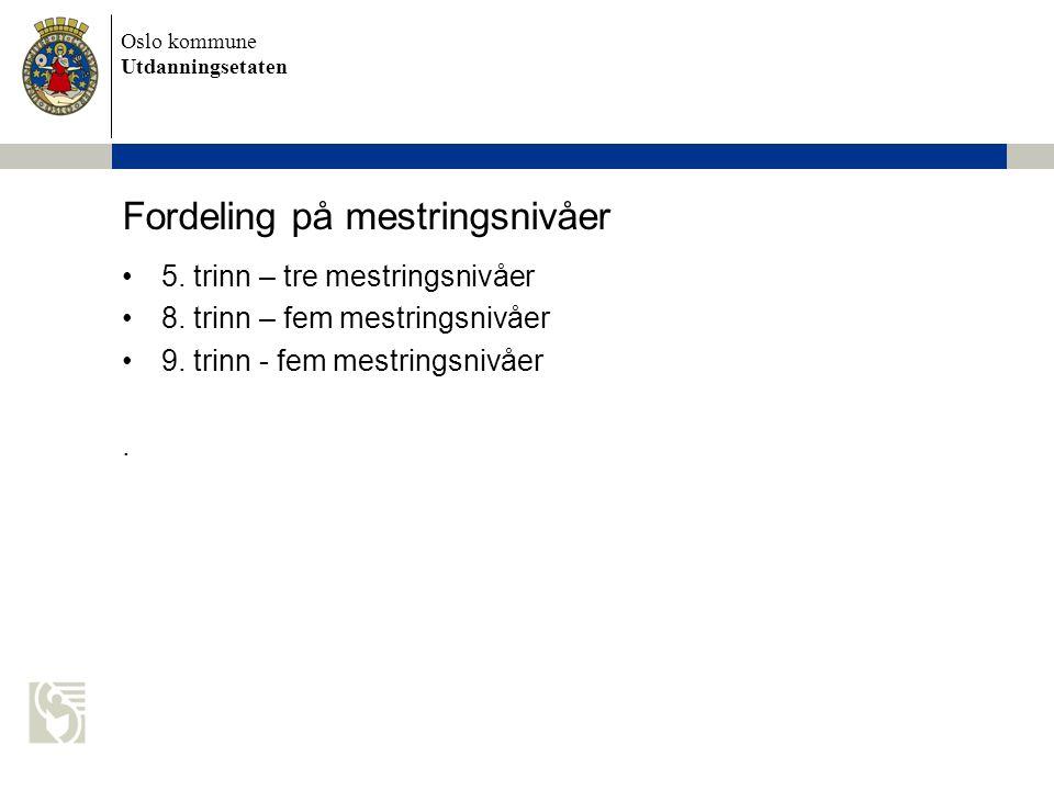 Oslo kommune Utdanningsetaten Fordeling på mestringsnivåer 5. trinn – tre mestringsnivåer 8. trinn – fem mestringsnivåer 9. trinn - fem mestringsnivåe