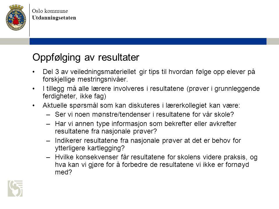 Oslo kommune Utdanningsetaten Oppfølging av resultater Del 3 av veiledningsmateriellet gir tips til hvordan følge opp elever på forskjellige mestrings