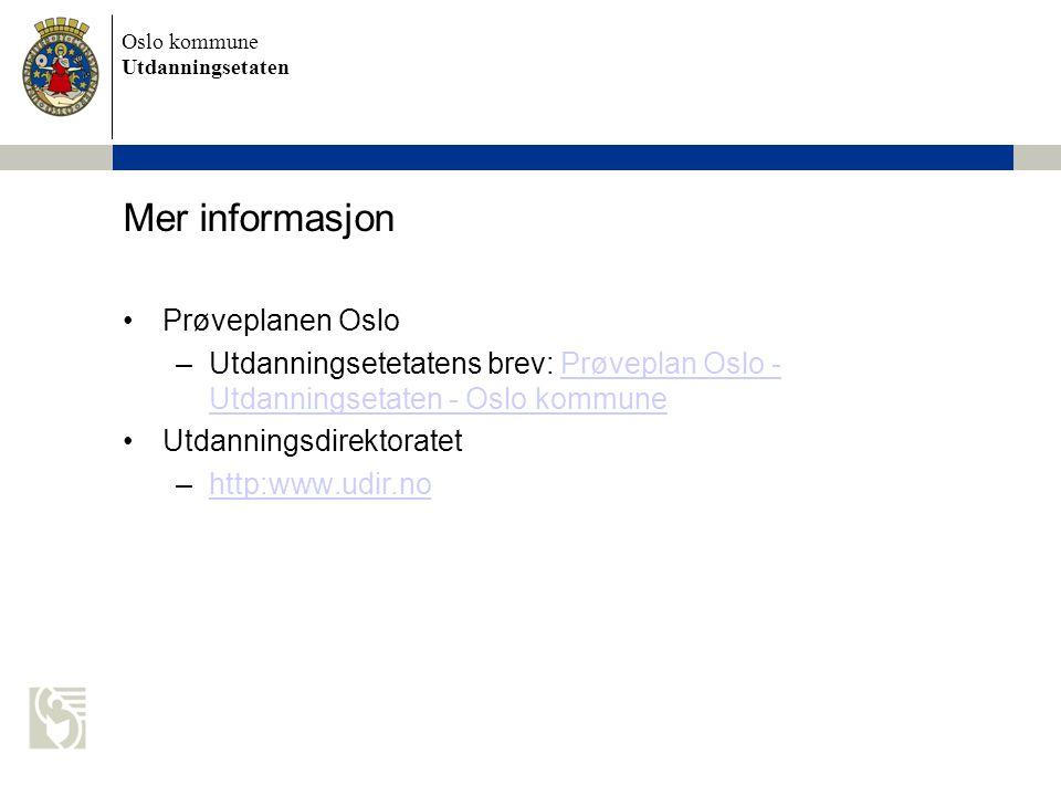 Oslo kommune Utdanningsetaten Mer informasjon Prøveplanen Oslo –Utdanningsetetatens brev: Prøveplan Oslo - Utdanningsetaten - Oslo kommunePrøveplan Os