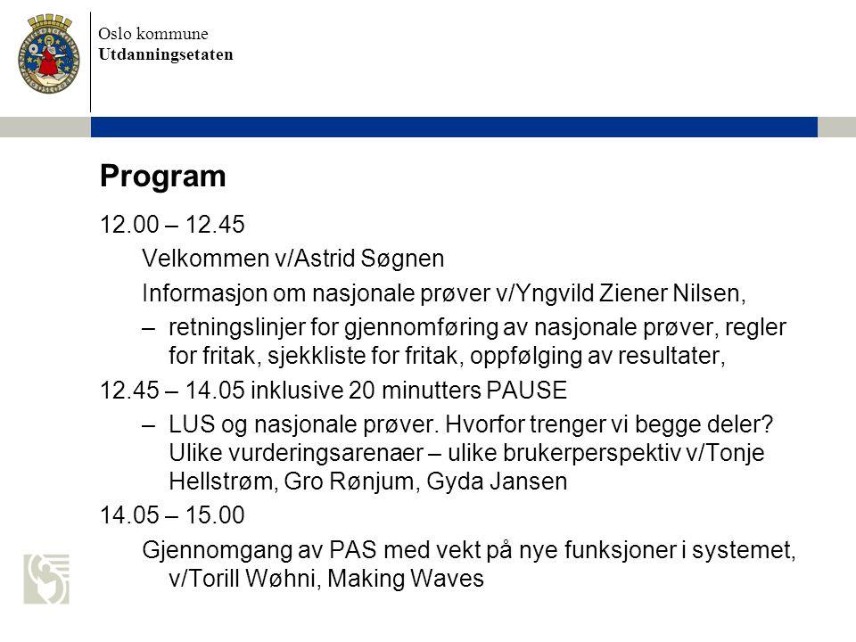 Oslo kommune Utdanningsetaten Program 12.00 – 12.45 Velkommen v/Astrid Søgnen Informasjon om nasjonale prøver v/Yngvild Ziener Nilsen, –retningslinjer
