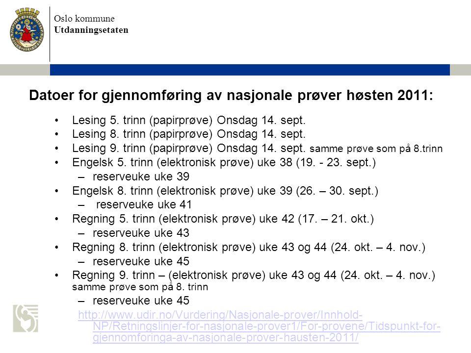 Oslo kommune Utdanningsetaten Datoer for gjennomføring av nasjonale prøver høsten 2011: Lesing 5. trinn (papirprøve) Onsdag 14. sept. Lesing 8. trinn