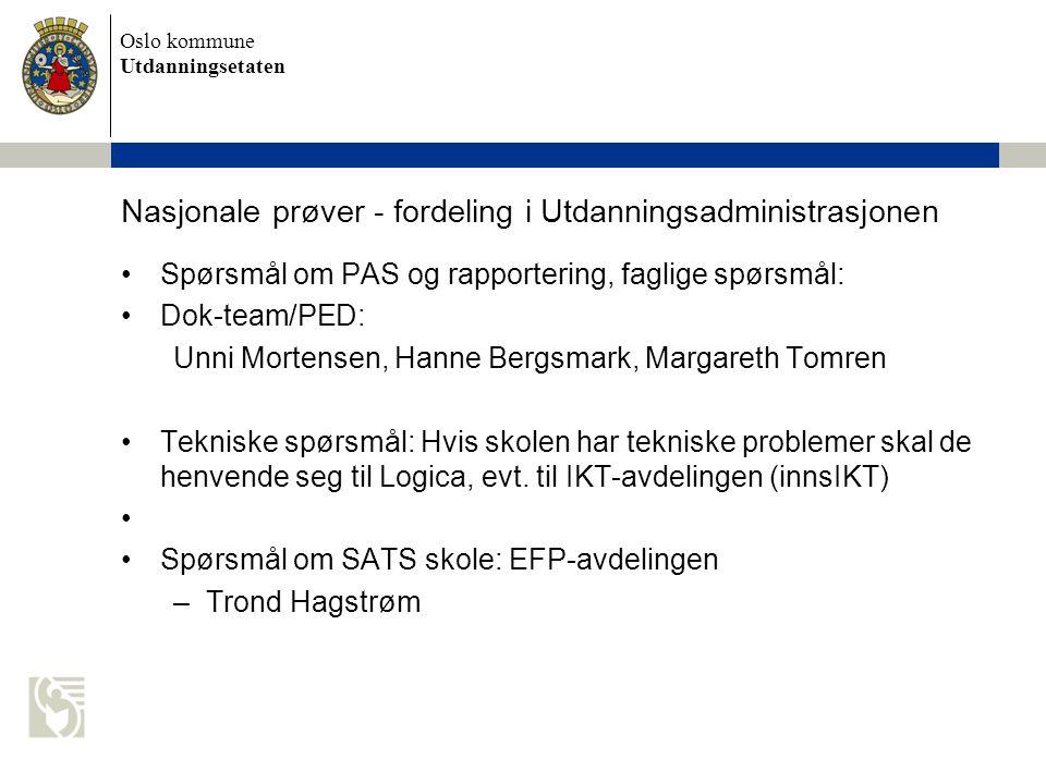 Oslo kommune Utdanningsetaten Nasjonale prøver - fordeling i Utdanningsadministrasjonen Spørsmål om PAS og rapportering, faglige spørsmål: Dok-team/PE