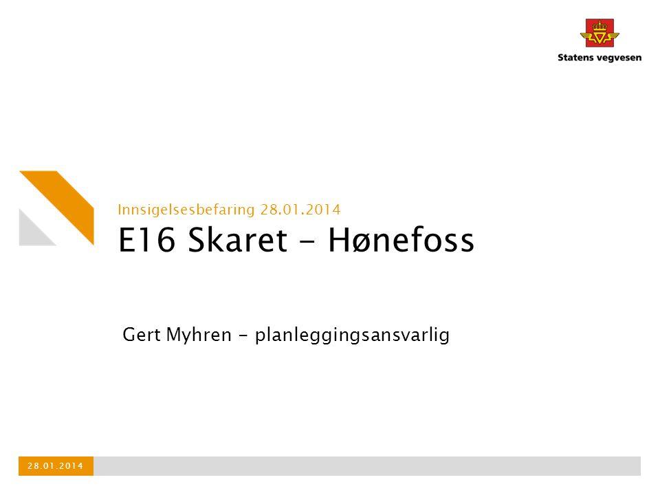 E16 Skaret - Hønefoss Innsigelsesbefaring 28.01.2014 28.01.2014 Gert Myhren - planleggingsansvarlig