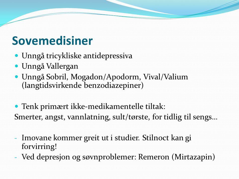 Sovemedisiner Unngå tricykliske antidepressiva Unngå Vallergan Unngå Sobril, Mogadon/Apodorm, Vival/Valium (langtidsvirkende benzodiazepiner) Tenk primært ikke-medikamentelle tiltak: Smerter, angst, vannlatning, sult/tørste, for tidlig til sengs… - Imovane kommer greit ut i studier.