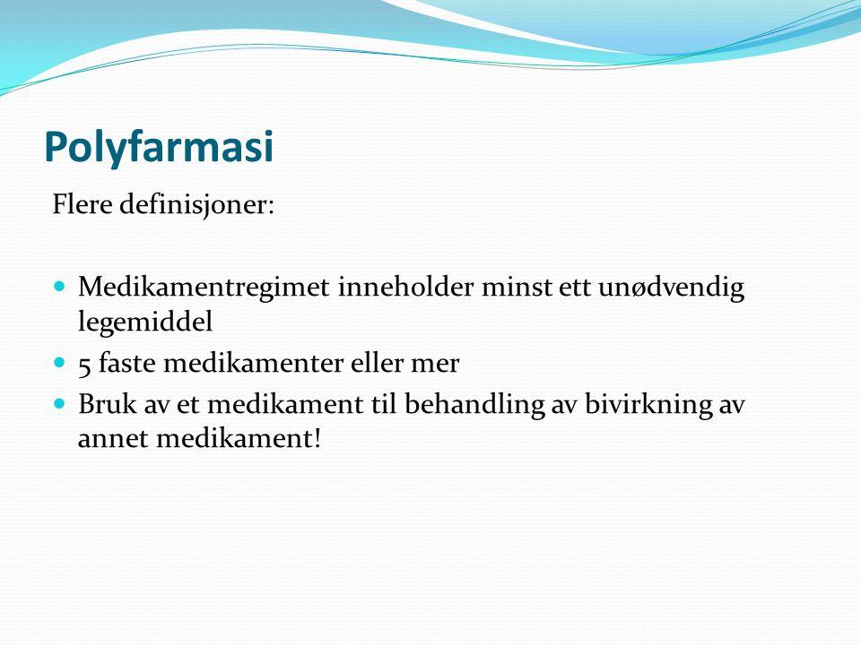 Polyfarmasi Flere definisjoner: Medikamentregimet inneholder minst ett unødvendig legemiddel 5 faste medikamenter eller mer Bruk av et medikament til behandling av bivirkning av annet medikament!