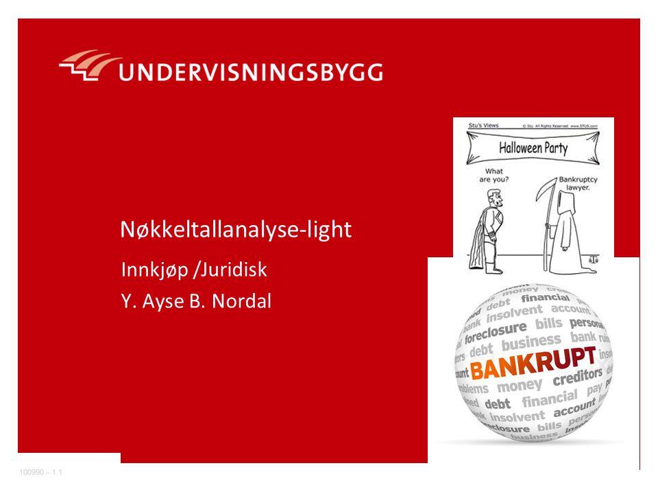 100990 – 1.1 Nøkkeltallanalyse-light Innkjøp /Juridisk Y. Ayse B. Nordal