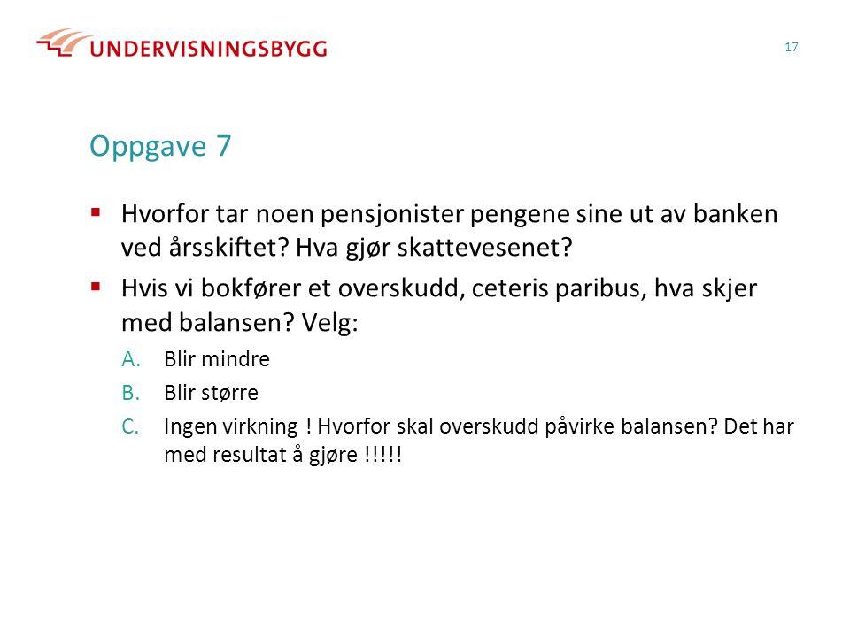 Oppgave 7  Hvorfor tar noen pensjonister pengene sine ut av banken ved årsskiftet.