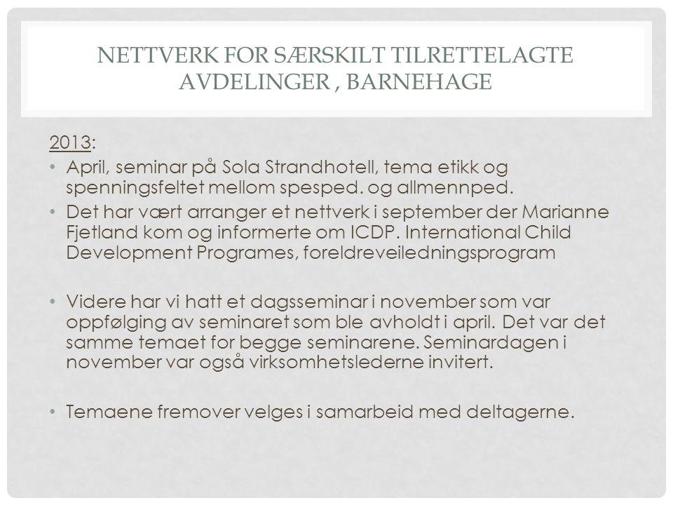 NETTVERK FOR SÆRSKILT TILRETTELAGTE AVDELINGER, BARNEHAGE 2013: April, seminar på Sola Strandhotell, tema etikk og spenningsfeltet mellom spesped. og