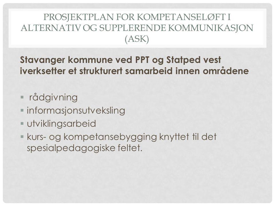 PROSJEKTPLAN FOR KOMPETANSELØFT I ALTERNATIV OG SUPPLERENDE KOMMUNIKASJON (ASK) Stavanger kommune ved PPT og Statped vest iverksetter et strukturert s