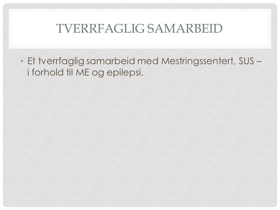 TVERRFAGLIG SAMARBEID Et tverrfaglig samarbeid med Mestringssentert, SUS – i forhold til ME og epilepsi.