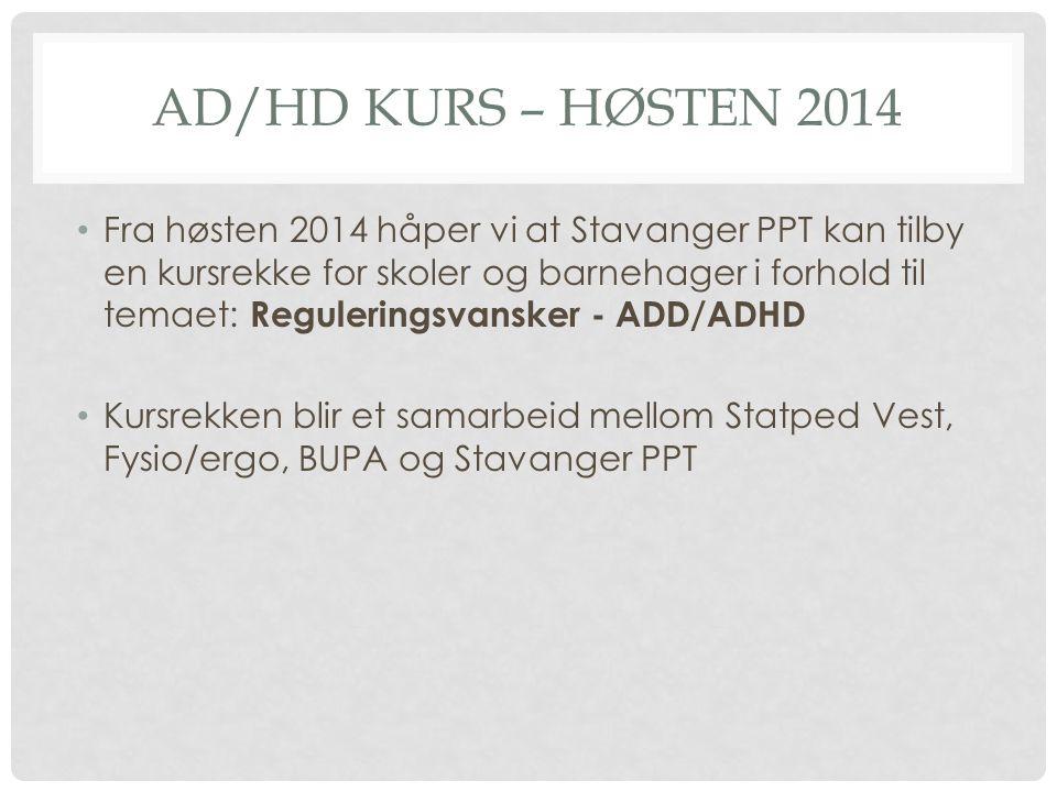 AD/HD KURS – HØSTEN 2014 Fra høsten 2014 håper vi at Stavanger PPT kan tilby en kursrekke for skoler og barnehager i forhold til temaet: Reguleringsva
