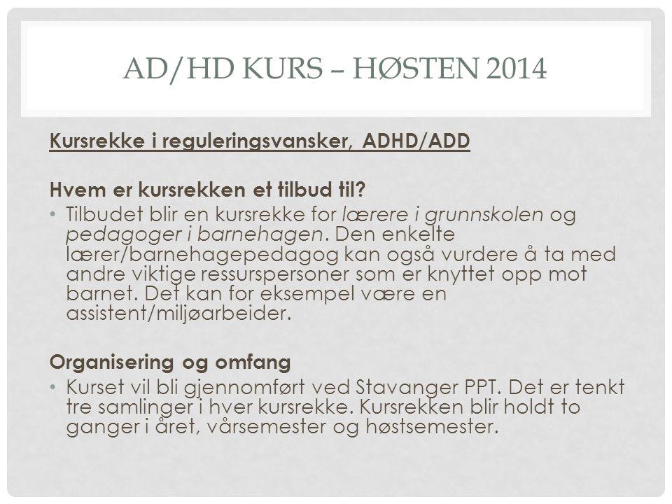 AD/HD KURS – HØSTEN 2014 Kursrekke i reguleringsvansker, ADHD/ADD Hvem er kursrekken et tilbud til? Tilbudet blir en kursrekke for lærere i grunnskole