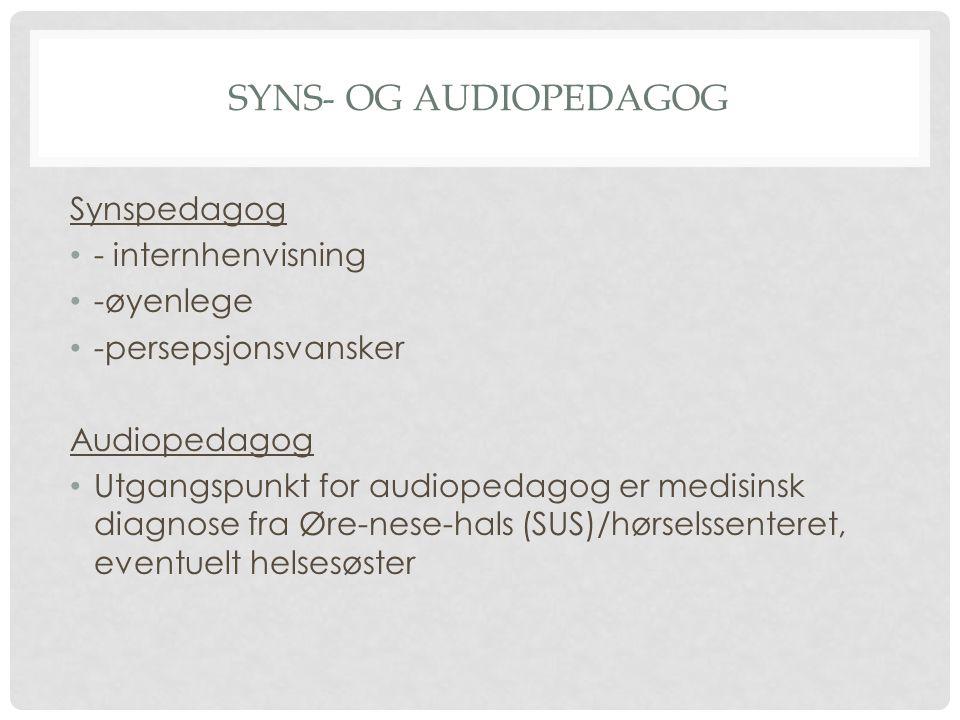 SYNS- OG AUDIOPEDAGOG Synspedagog - internhenvisning -øyenlege -persepsjonsvansker Audiopedagog Utgangspunkt for audiopedagog er medisinsk diagnose fr