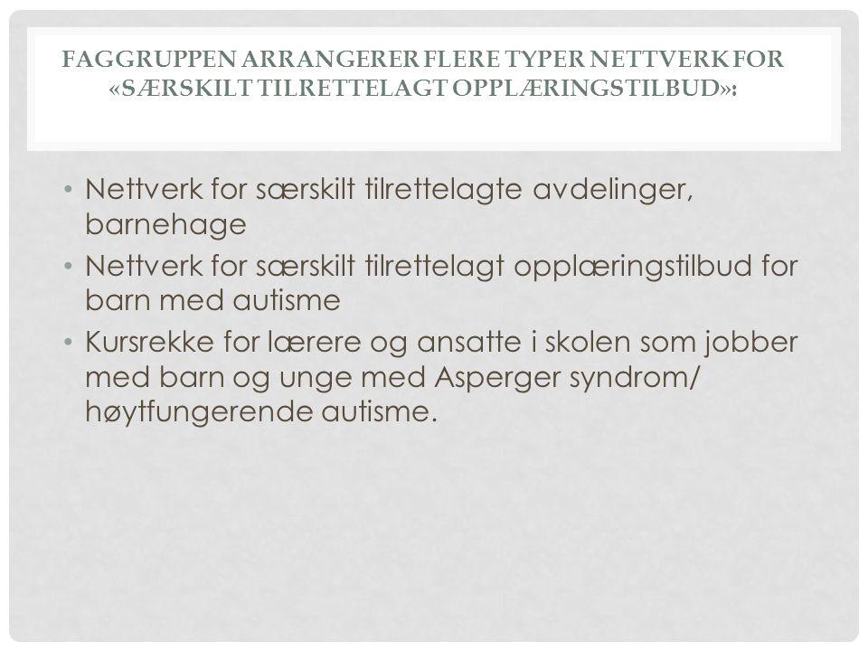 FAGGRUPPEN ARRANGERER FLERE TYPER NETTVERK FOR «SÆRSKILT TILRETTELAGT OPPLÆRINGSTILBUD»: Nettverk for særskilt tilrettelagte avdelinger, barnehage Net