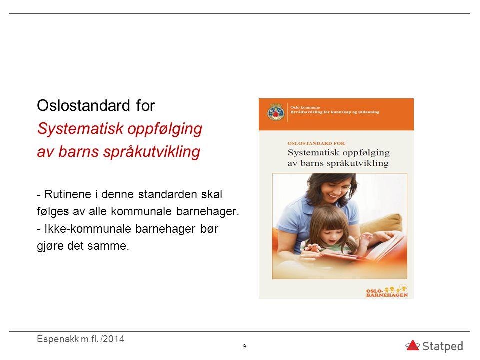 Oslostandard for Systematisk oppfølging av barns språkutvikling - Rutinene i denne standarden skal følges av alle kommunale barnehager. - Ikke-kommuna