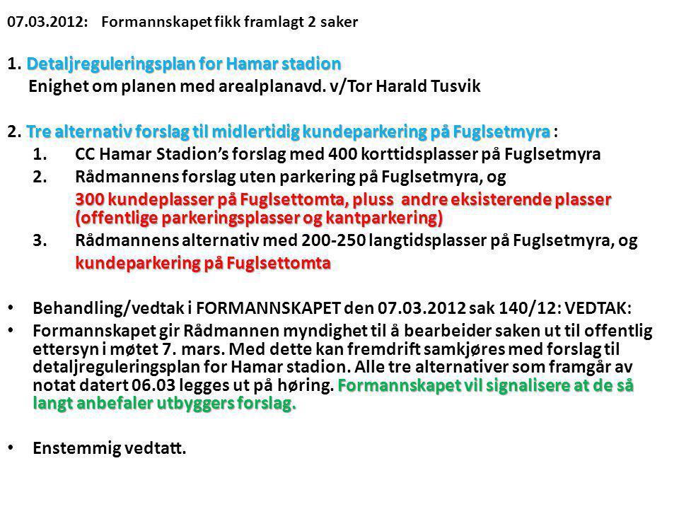 07.03.2012: Formannskapet fikk framlagt 2 saker Detaljreguleringsplan for Hamar stadion 1. Detaljreguleringsplan for Hamar stadion Enighet om planen m