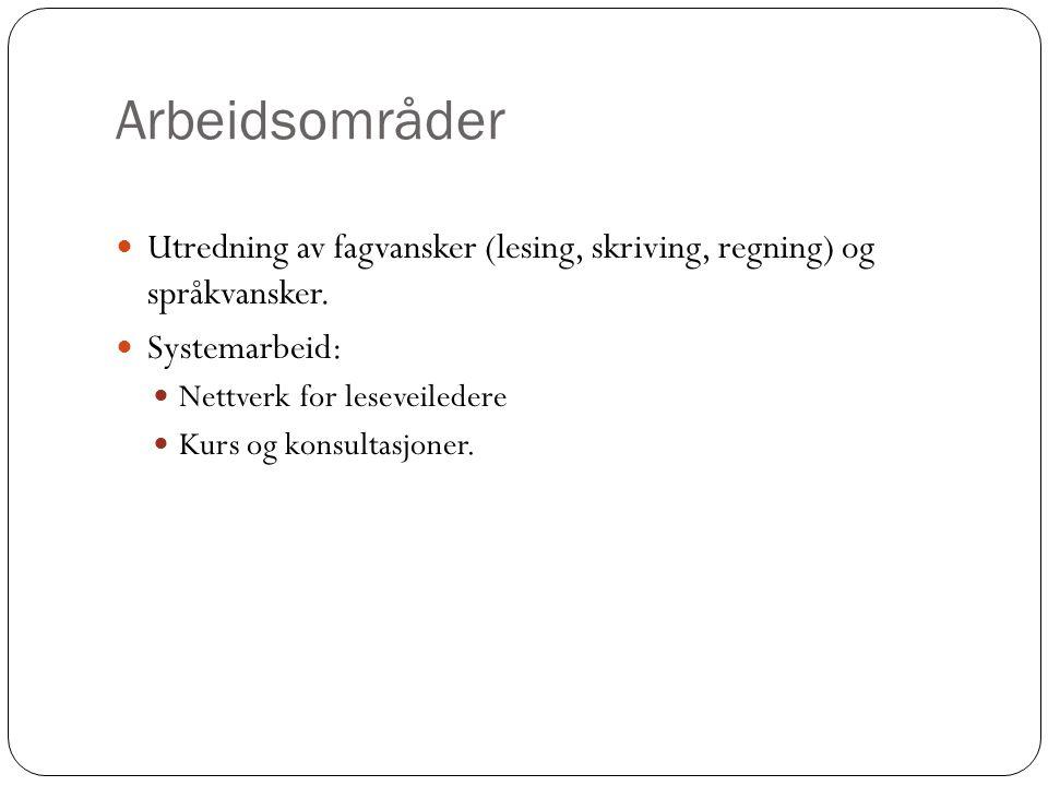 Arbeidsområder Utredning av fagvansker (lesing, skriving, regning) og språkvansker. Systemarbeid: Nettverk for leseveiledere Kurs og konsultasjoner.