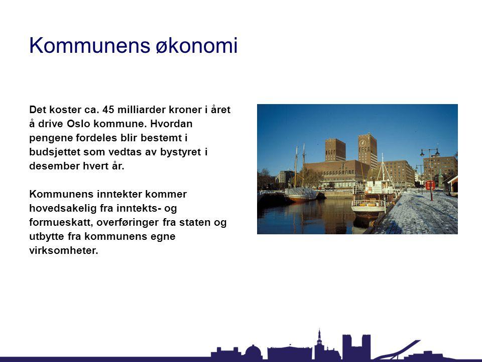 Kommunens økonomi Det koster ca. 45 milliarder kroner i året å drive Oslo kommune. Hvordan pengene fordeles blir bestemt i budsjettet som vedtas av by