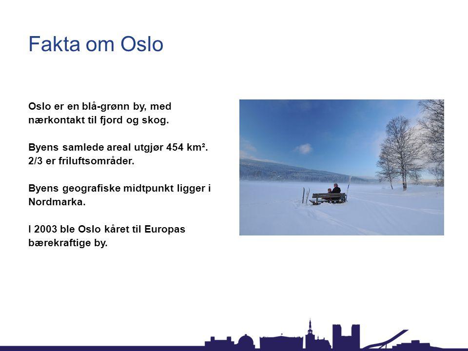 Fakta om Oslo Oslo er en blå-grønn by, med nærkontakt til fjord og skog. Byens samlede areal utgjør 454 km². 2/3 er friluftsområder. Byens geografiske