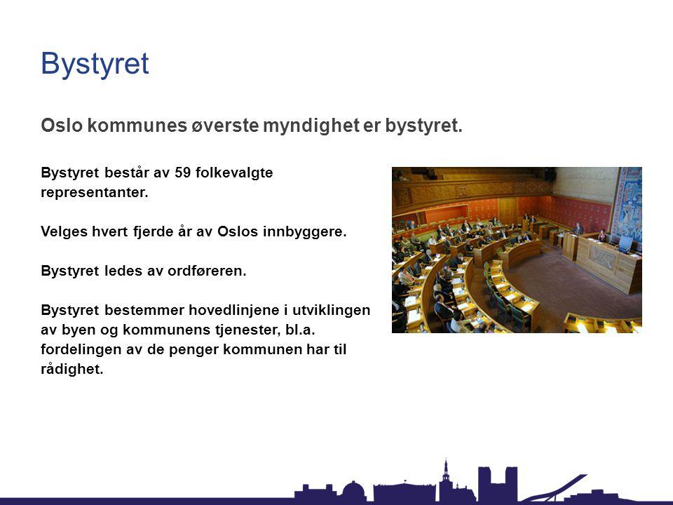 Bystyret Oslo kommunes øverste myndighet er bystyret. Bystyret består av 59 folkevalgte representanter. Velges hvert fjerde år av Oslos innbyggere. By