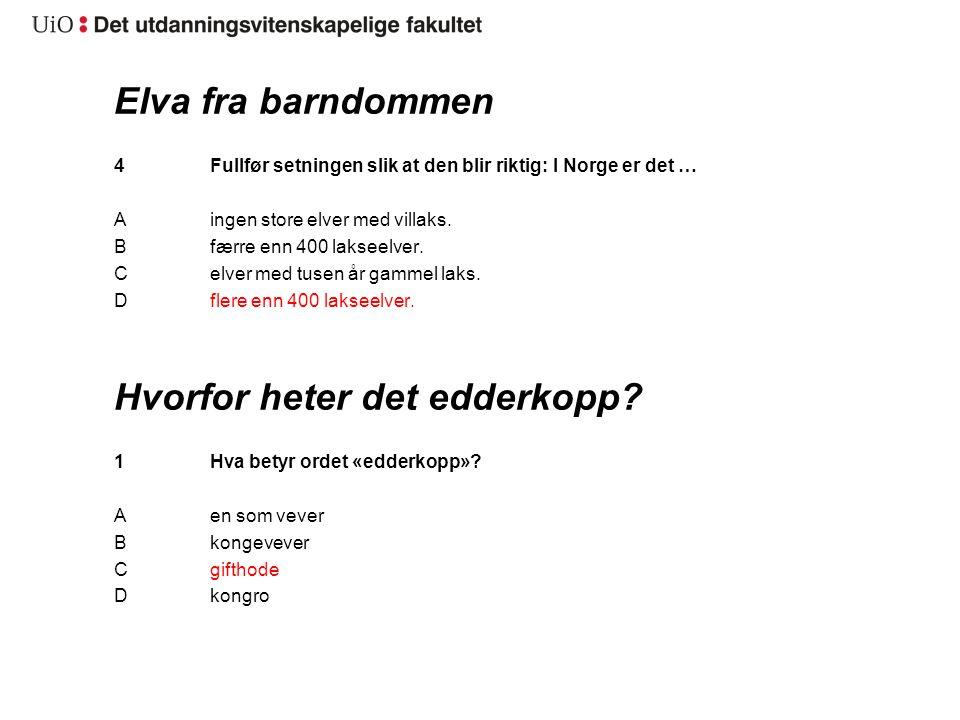 Elva fra barndommen 4Fullfør setningen slik at den blir riktig: I Norge er det … Aingen store elver med villaks.