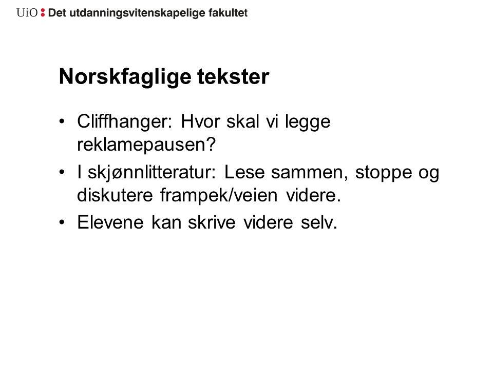 Norskfaglige tekster Cliffhanger: Hvor skal vi legge reklamepausen? I skjønnlitteratur: Lese sammen, stoppe og diskutere frampek/veien videre. Elevene