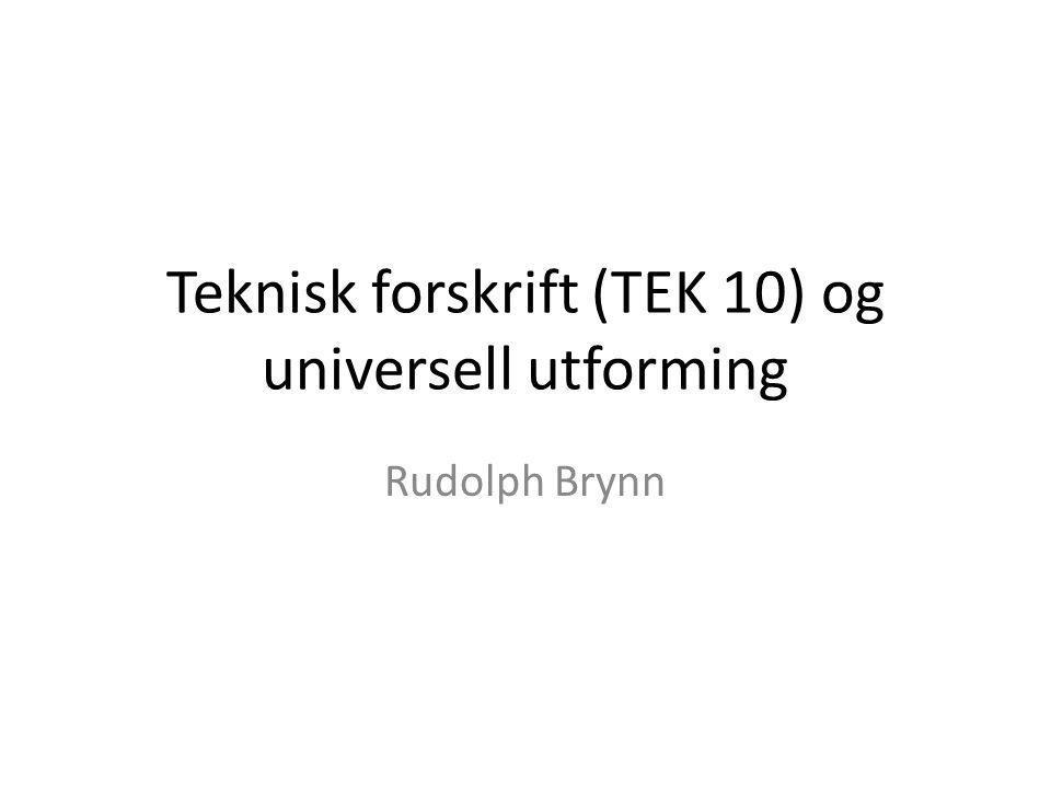 Teknisk forskrift (TEK 10) og universell utforming Rudolph Brynn