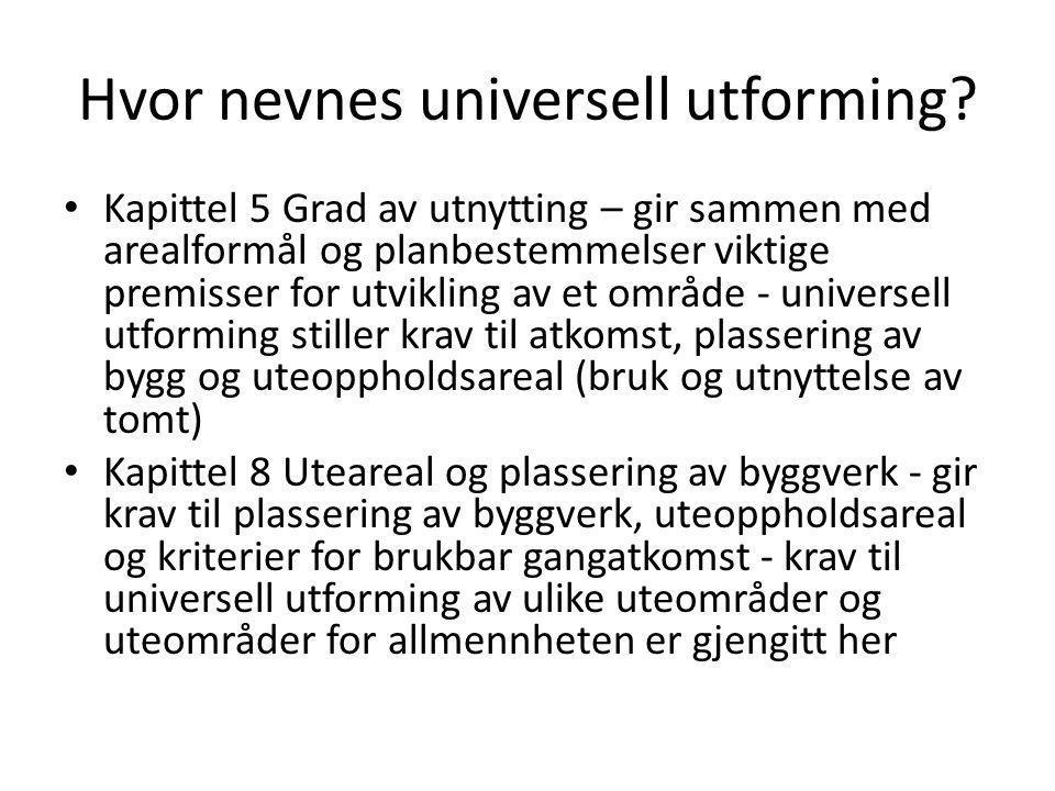 Hvor nevnes universell utforming? Kapittel 5 Grad av utnytting – gir sammen med arealformål og planbestemmelser viktige premisser for utvikling av et