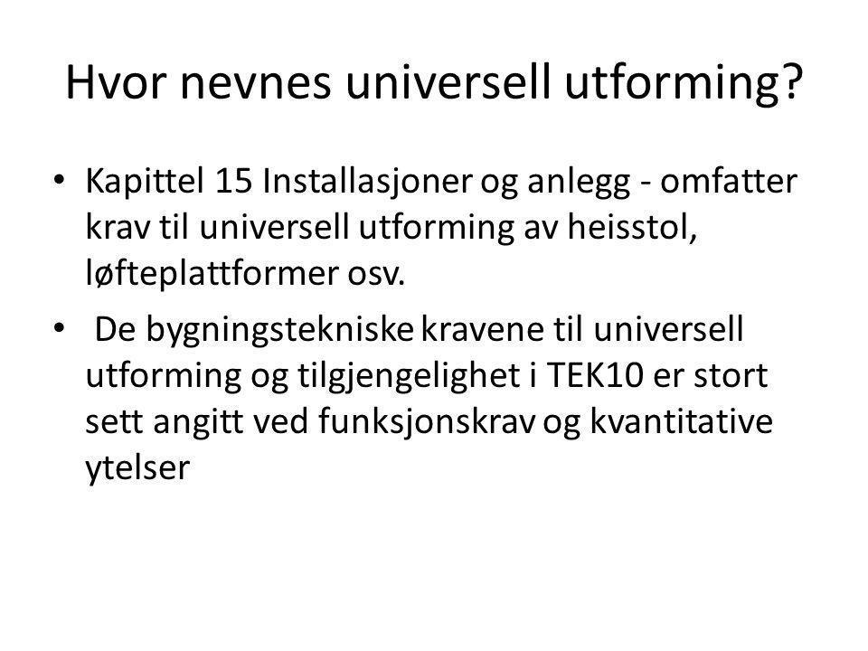 Hvor nevnes universell utforming? Kapittel 15 Installasjoner og anlegg - omfatter krav til universell utforming av heisstol, løfteplattformer osv. De