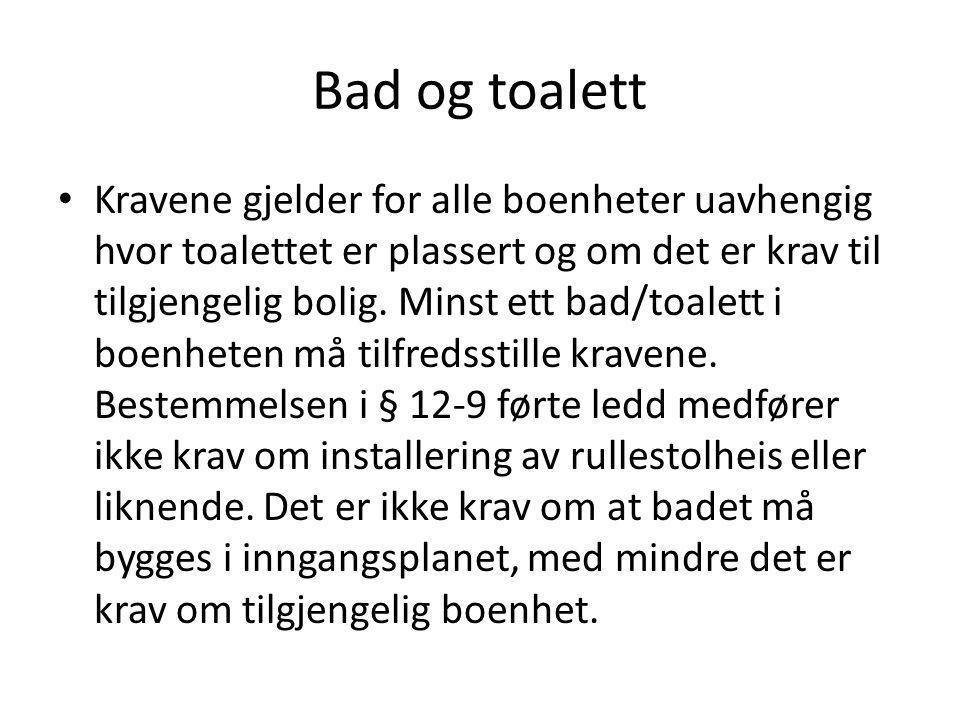 Bad og toalett Kravene gjelder for alle boenheter uavhengig hvor toalettet er plassert og om det er krav til tilgjengelig bolig. Minst ett bad/toalett