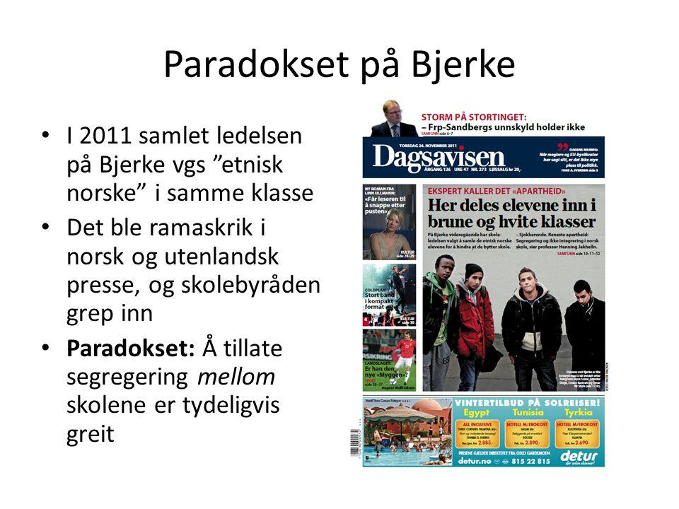 """Paradokset på Bjerke I 2011 samlet ledelsen på Bjerke vgs """"etnisk norske"""" i samme klasse Det ble ramaskrik i norsk og utenlandsk presse, og skolebyråd"""