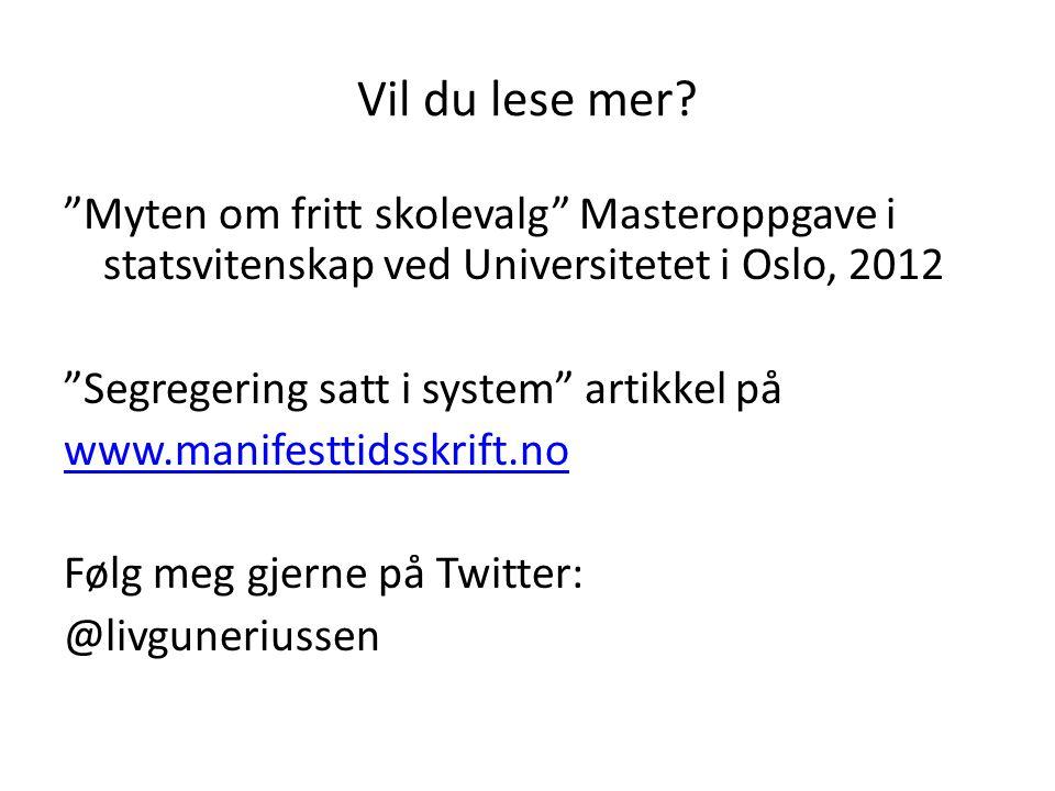 """Vil du lese mer? """"Myten om fritt skolevalg"""" Masteroppgave i statsvitenskap ved Universitetet i Oslo, 2012 """"Segregering satt i system"""" artikkel på www."""