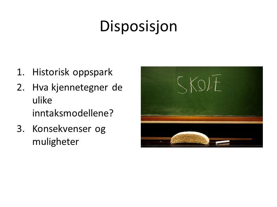Disposisjon 1.Historisk oppspark 2.Hva kjennetegner de ulike inntaksmodellene? 3.Konsekvenser og muligheter