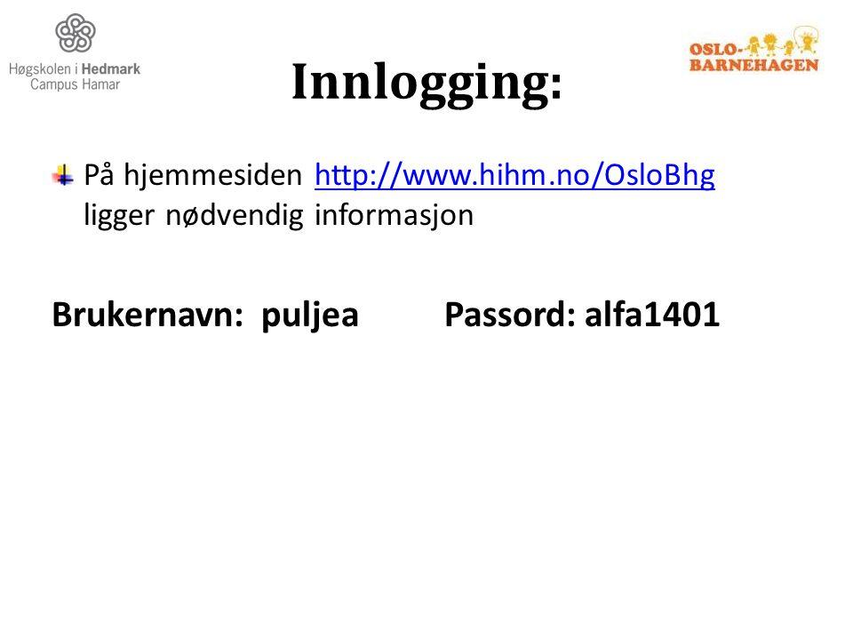 Innlogging: På hjemmesiden http://www.hihm.no/OsloBhg ligger nødvendig informasjonhttp://www.hihm.no/OsloBhg Brukernavn: puljea Passord: alfa1401