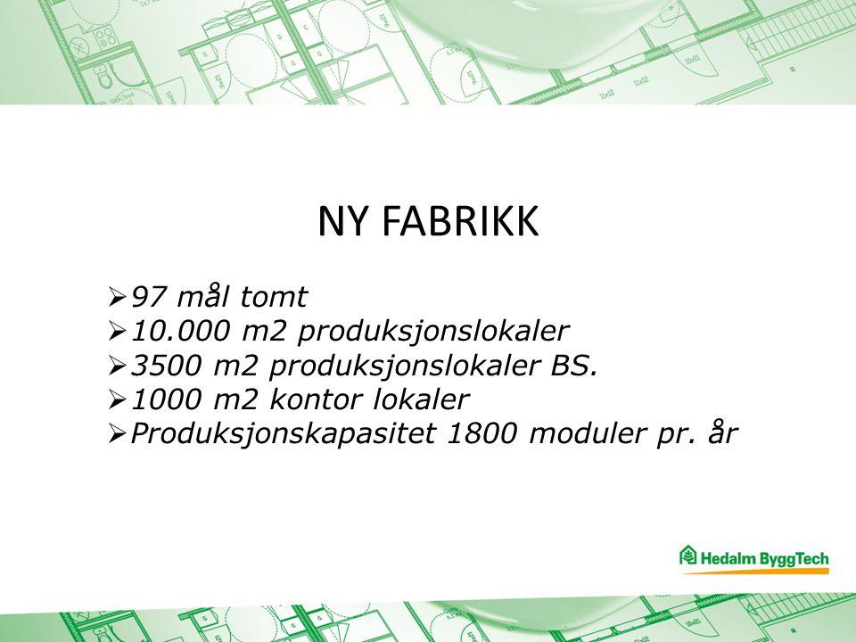 NY FABRIKK  97 mål tomt  10.000 m2 produksjonslokaler  3500 m2 produksjonslokaler BS.  1000 m2 kontor lokaler  Produksjonskapasitet 1800 moduler